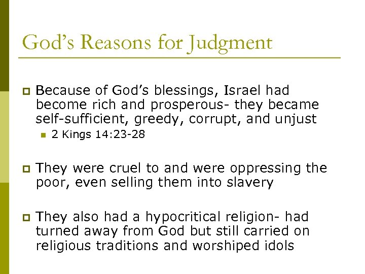God's Reasons for Judgment p Because of God's blessings, Israel had become rich and