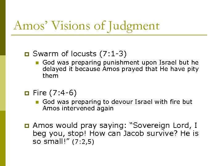 Amos' Visions of Judgment p Swarm of locusts (7: 1 -3) n p Fire