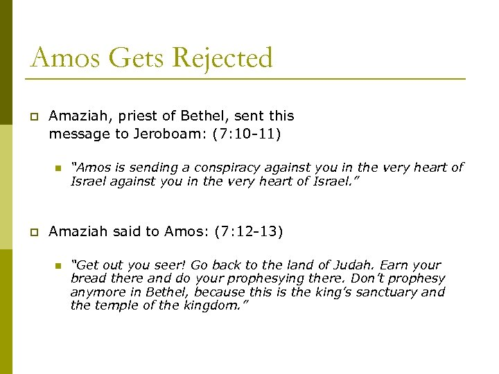 Amos Gets Rejected p Amaziah, priest of Bethel, sent this message to Jeroboam: (7: