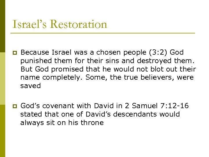 Israel's Restoration p Because Israel was a chosen people (3: 2) God punished them