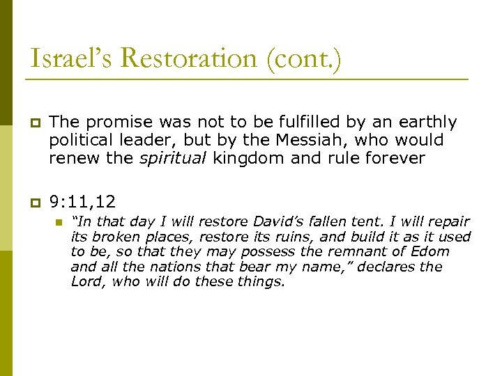 Israel's Restoration (cont. ) p The promise was not to be fulfilled by an
