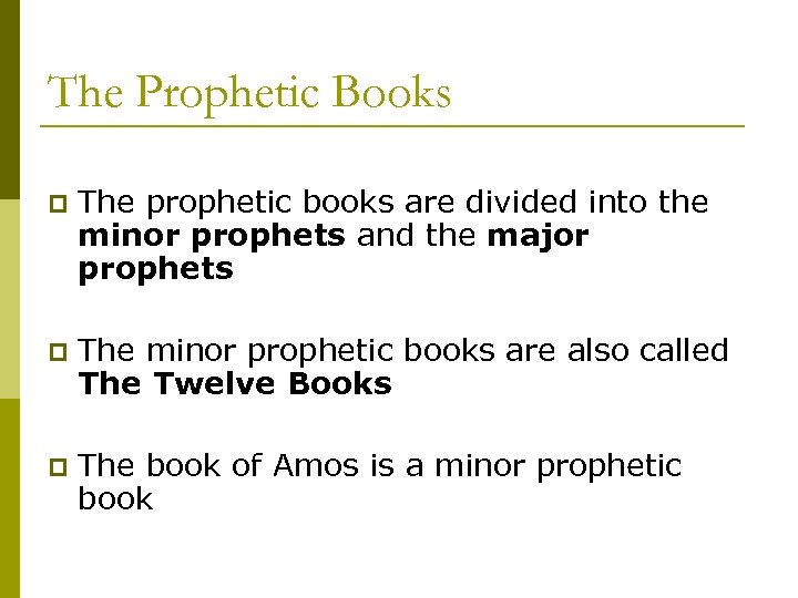 The Prophetic Books p The prophetic books are divided into the minor prophets and