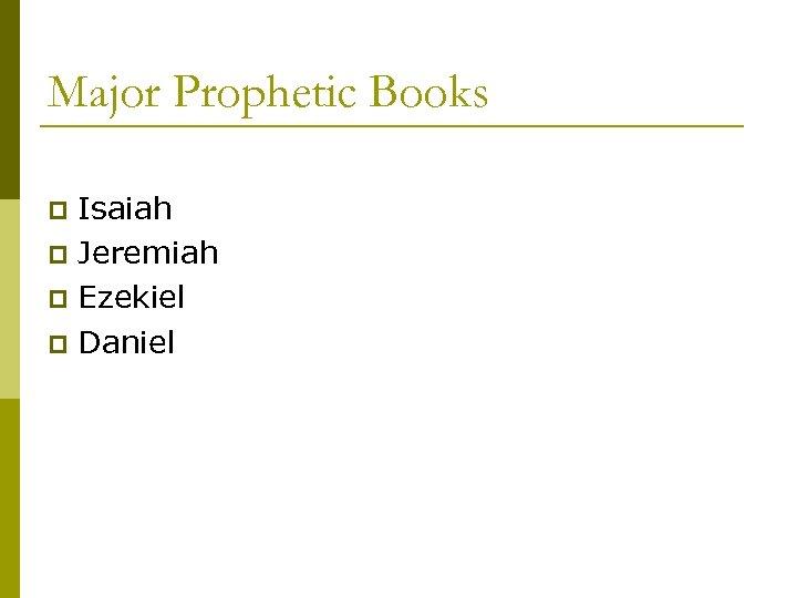 Major Prophetic Books Isaiah p Jeremiah p Ezekiel p Daniel p
