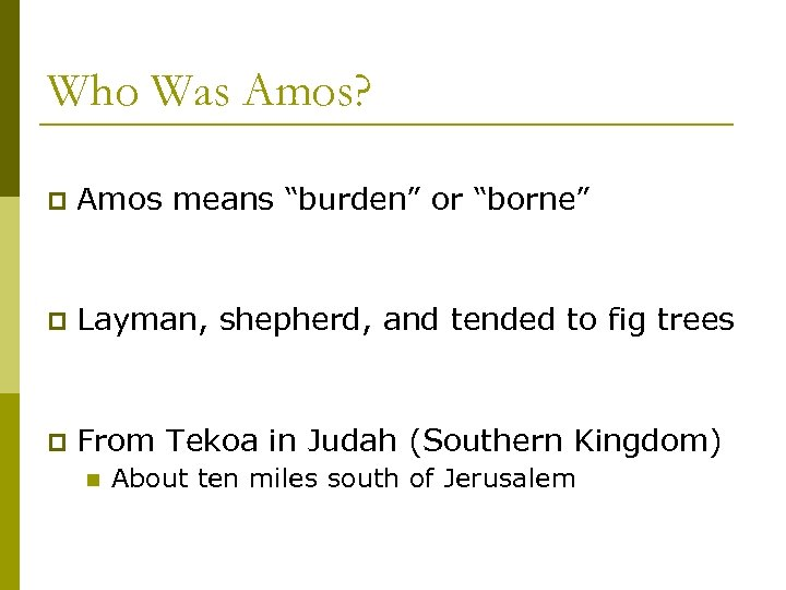 """Who Was Amos? p Amos means """"burden"""" or """"borne"""" p Layman, shepherd, and tended"""