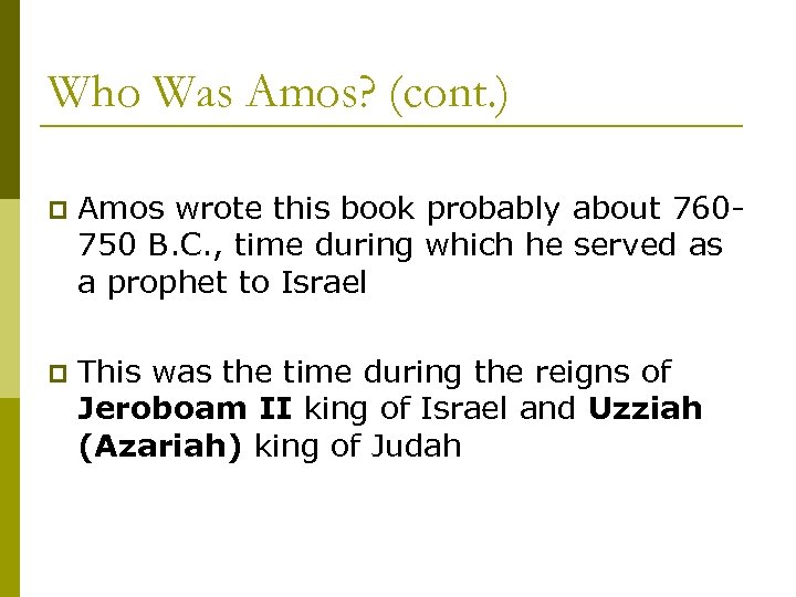 Who Was Amos? (cont. ) p Amos wrote this book probably about 760750 B.