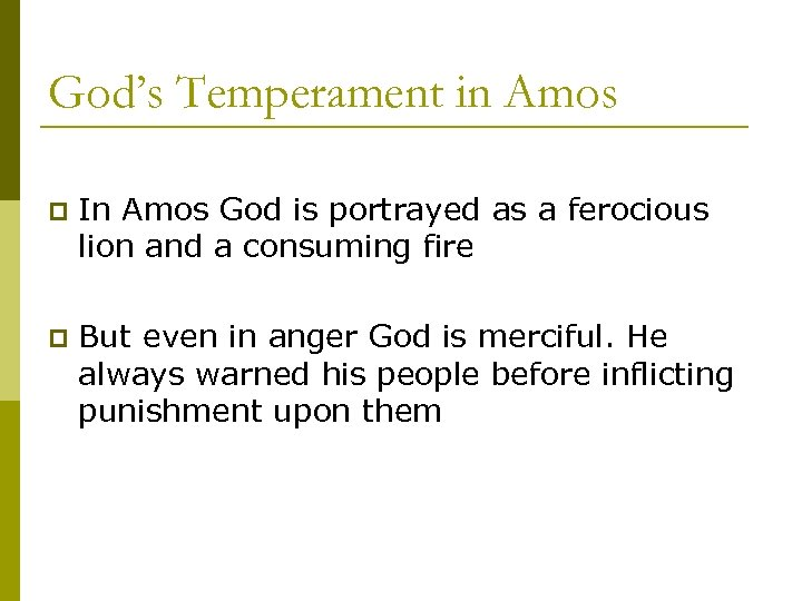God's Temperament in Amos p In Amos God is portrayed as a ferocious lion