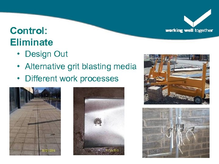 Control: Eliminate • Design Out • Alternative grit blasting media • Different work processes
