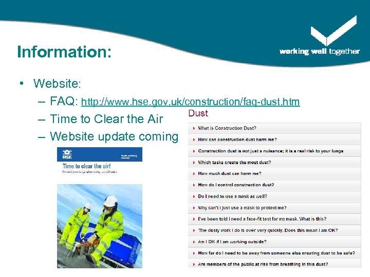 Information: • Website: – FAQ: http: //www. hse. gov. uk/construction/faq-dust. htm – Time to