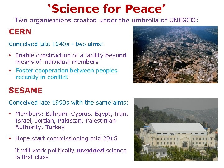 'Science for Peace' Two organisations created under the umbrella of UNESCO: CERN Conceived late