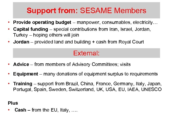 Support from: SESAME Members • Provide operating budget – manpower, consumables, electricity… • Capital