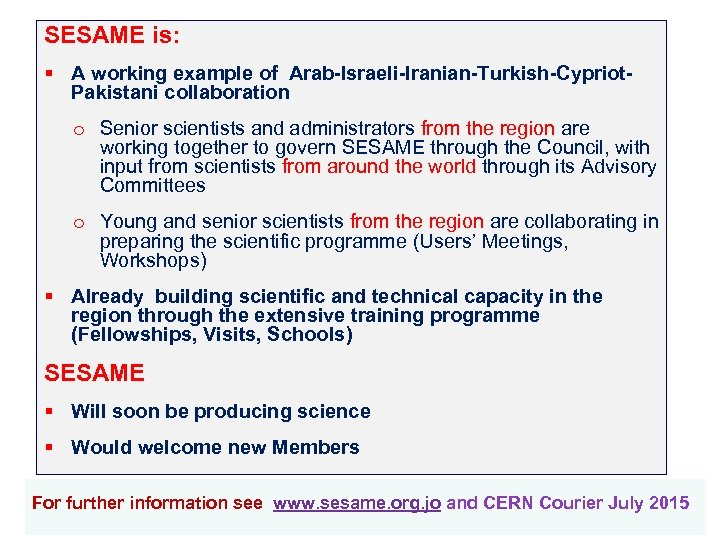 SESAME is: § A working example of Arab-Israeli-Iranian-Turkish-Cypriot. Pakistani collaboration o Senior scientists and