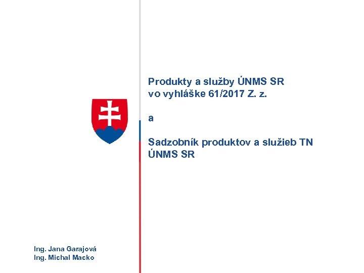 Produkty a služby ÚNMS SR vo vyhláške 61/2017 Z. z. HLAVNÝ a NÁZOV Sadzobník