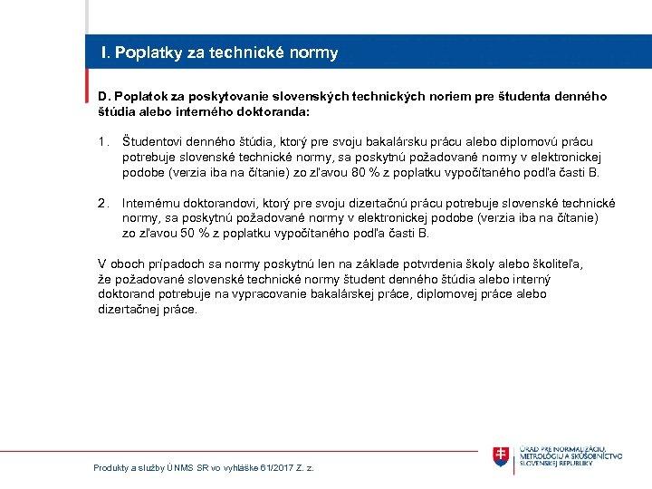 I. Poplatky za technické normy D. Poplatok za poskytovanie slovenských technických noriem pre študenta
