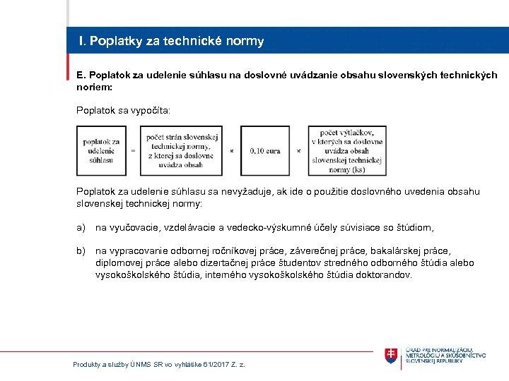I. Poplatky za technické normy E. Poplatok za udelenie súhlasu na doslovné uvádzanie obsahu