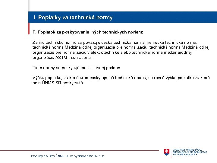 I. Poplatky za technické normy F. Poplatok za poskytovanie iných technických noriem: Za inú