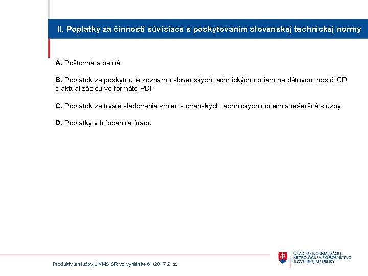 II. Poplatky za činnosti súvisiace s poskytovaním slovenskej technickej normy A. Poštovné a balné