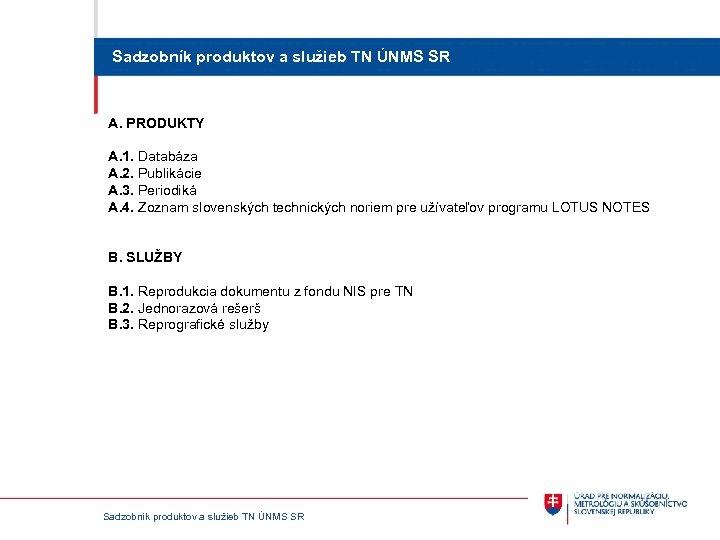 Sadzobník produktov a služieb TN ÚNMS SR A. PRODUKTY A. 1. Databáza A. 2.
