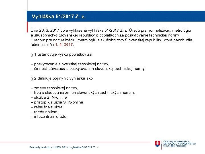 Vyhláška 61/2017 Z. z. Dňa 23. 3. 2017 bola vyhlásená vyhláška 61/2017 Z. z.