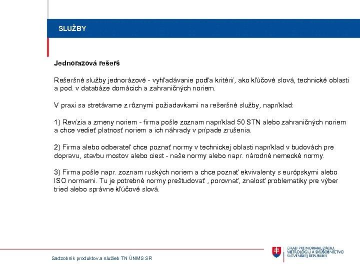 SLUŽBY Jednorazová rešerš Rešeršné služby jednorázové vyhľadávanie podľa kritérií, ako kľúčové slová, technické oblasti