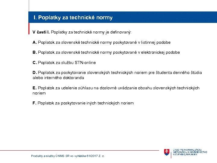 I. Poplatky za technické normy V časti I. Poplatky za technické normy je definovaný: