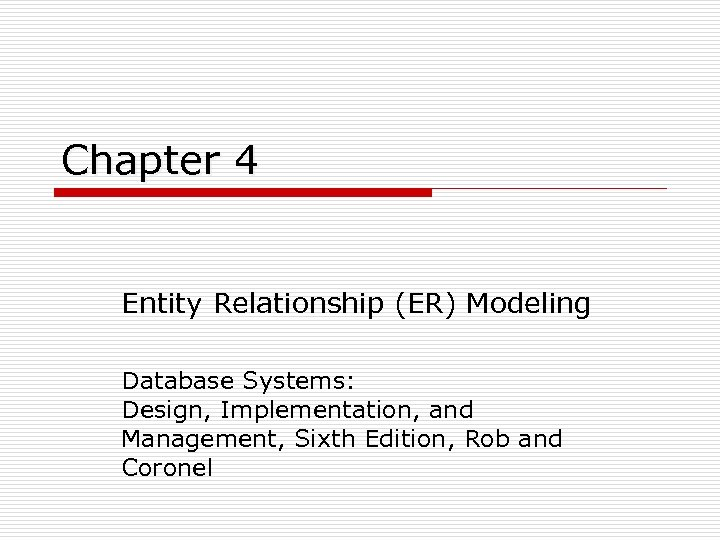Chapter 4 Entity Relationship (ER) Modeling Database Systems: Design, Implementation, and Management, Sixth Edition,
