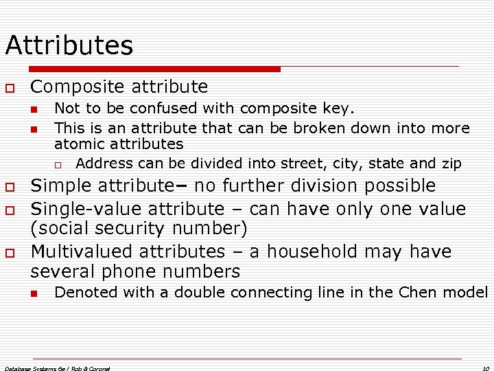 Attributes o Composite attribute n n o o o Not to be confused with