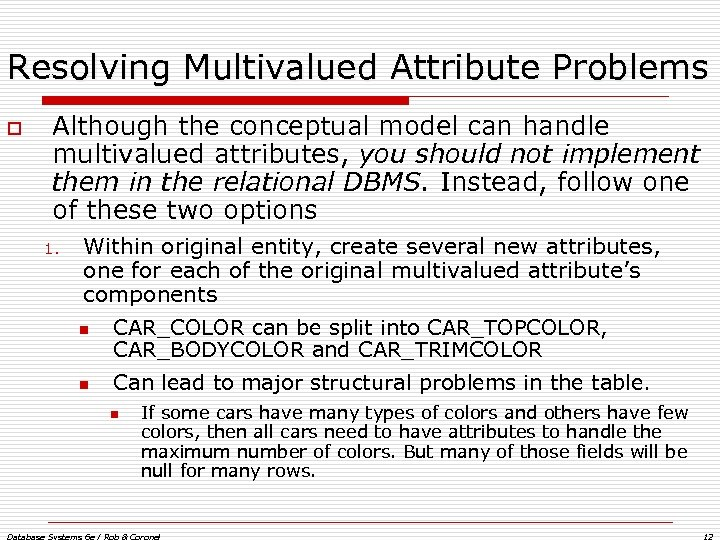 Resolving Multivalued Attribute Problems o Although the conceptual model can handle multivalued attributes, you