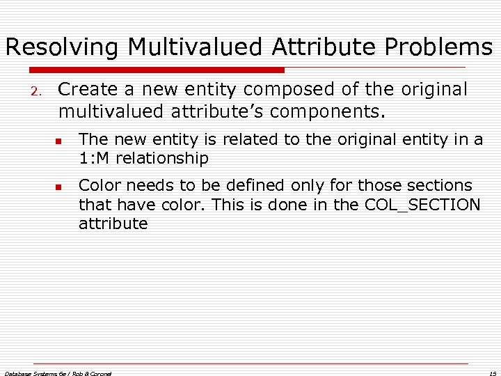 Resolving Multivalued Attribute Problems 2. Create a new entity composed of the original multivalued