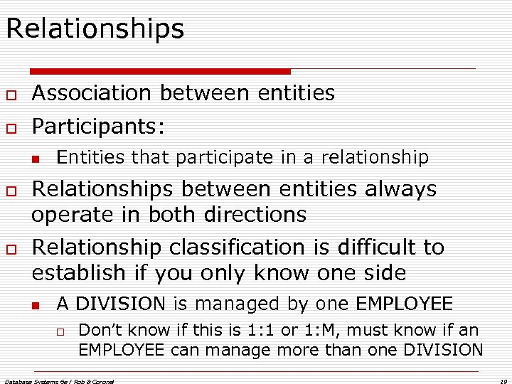 Relationships o Association between entities o Participants: n o o Entities that participate in