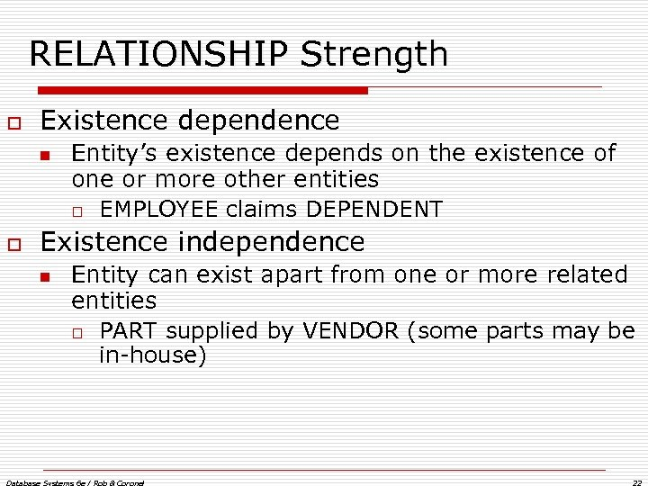 RELATIONSHIP Strength o Existence dependence n o Entity's existence depends on the existence of