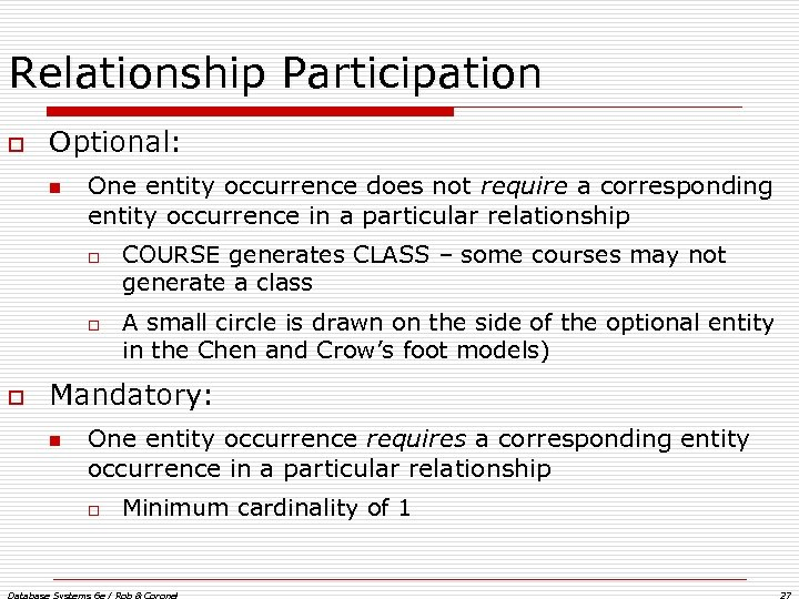 Relationship Participation o Optional: n One entity occurrence does not require a corresponding entity