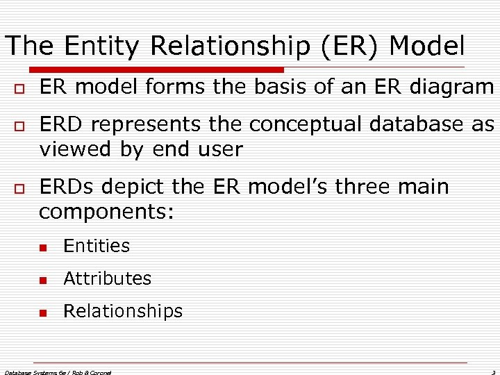 The Entity Relationship (ER) Model o o o ER model forms the basis of