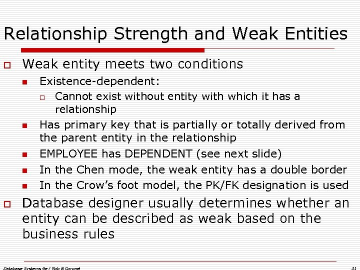 Relationship Strength and Weak Entities o Weak entity meets two conditions n n n