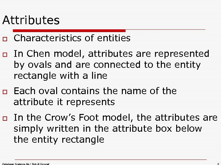 Attributes o o Characteristics of entities In Chen model, attributes are represented by ovals