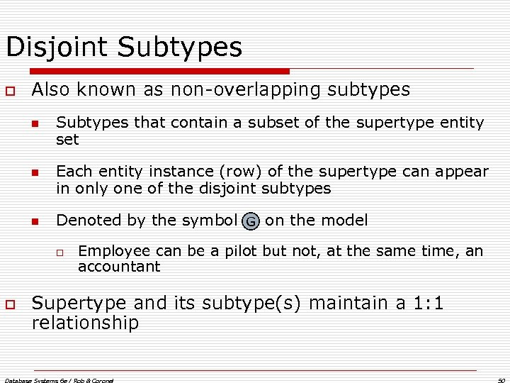 Disjoint Subtypes o Also known as non-overlapping subtypes n n n Subtypes that contain