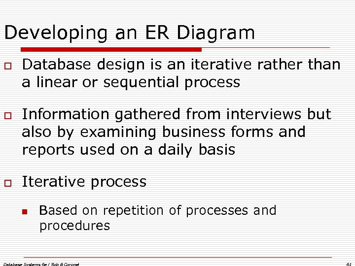 Developing an ER Diagram o o o Database design is an iterative rather than