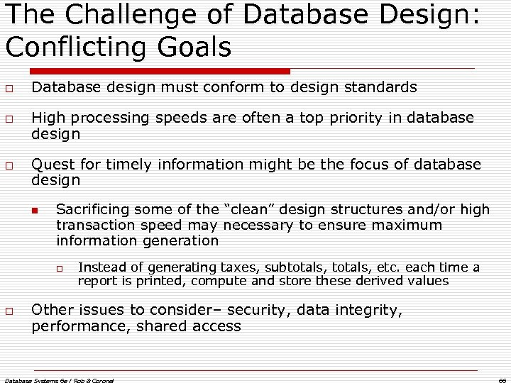 The Challenge of Database Design: Conflicting Goals o o o Database design must conform