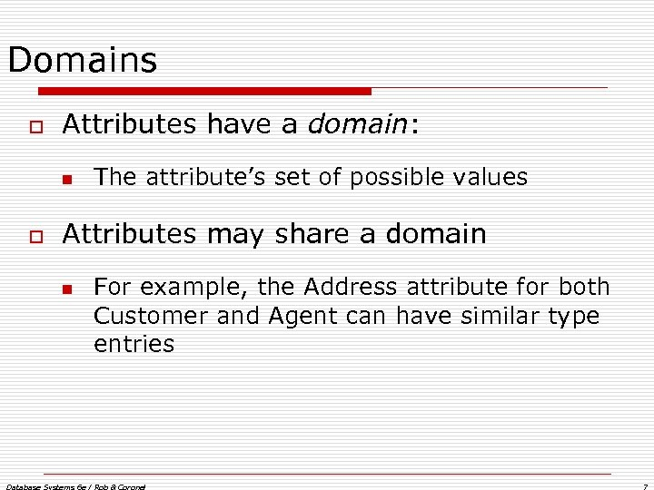 Domains o Attributes have a domain: n o The attribute's set of possible values