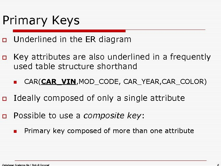 Primary Keys o o Underlined in the ER diagram Key attributes are also underlined