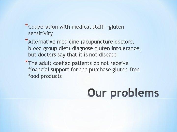 *Cooperation with medical staff – gluten sensitivity *Alternative medicine (acupuncture doctors, blood group diet)