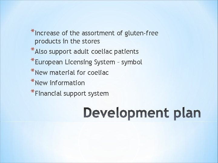 *Increase of the assortment of gluten-free products in the stores *Also support adult coeliac