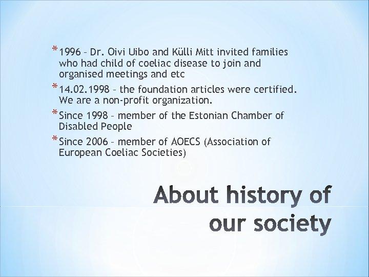 * 1996 – Dr. Oivi Uibo and Külli Mitt invited families who had child