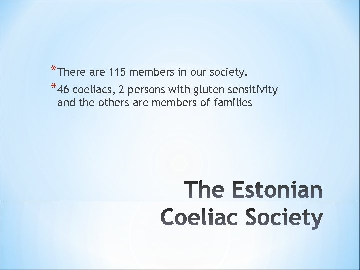 *There are 115 members in our society. *46 coeliacs, 2 persons with gluten sensitivity