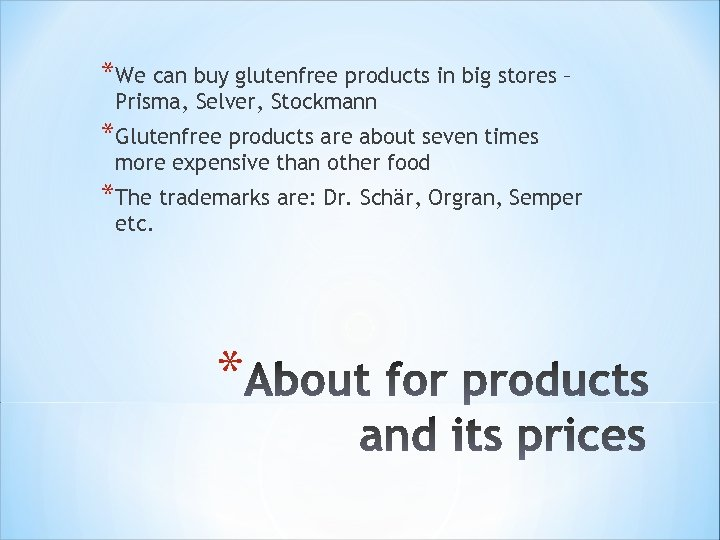 *We can buy glutenfree products in big stores – Prisma, Selver, Stockmann *Glutenfree products