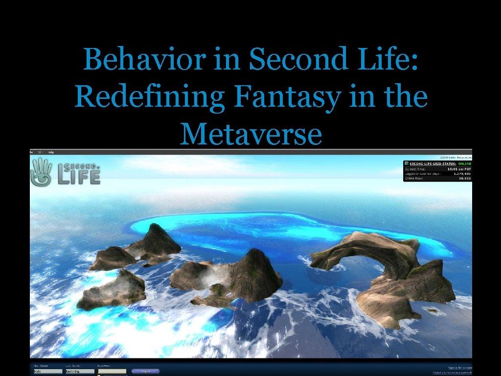 Behavior in Second Life: Redefining Fantasy in the Metaverse