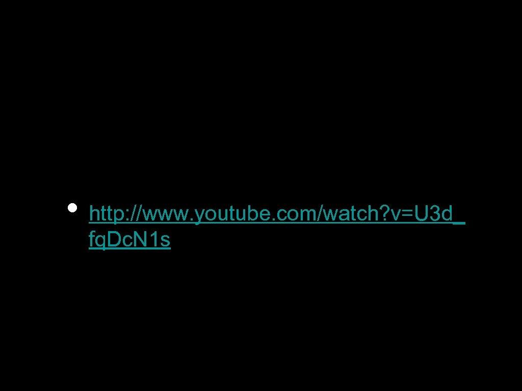 • http: //www. youtube. com/watch? v=U 3 d_ fq. Dc. N 1 s