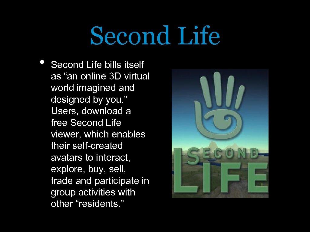 """Second Life • Second Life bills itself as """"an online 3 D virtual world"""