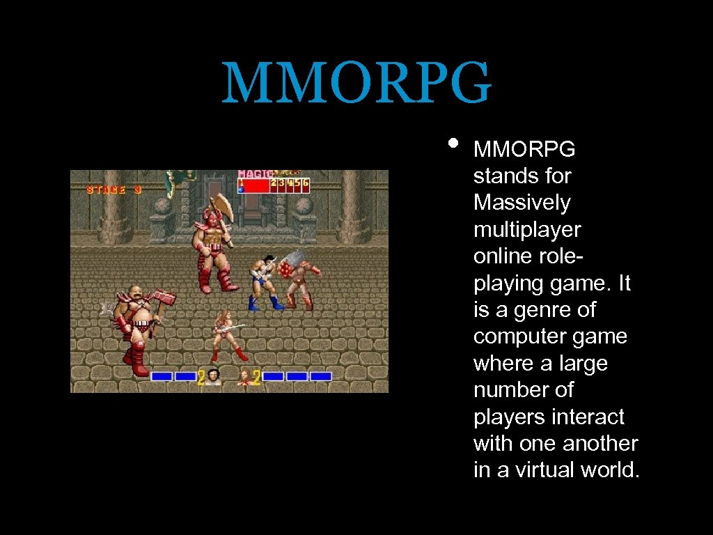 MMORPG • MMORPG stands for Massively multiplayer online roleplaying game. It is a genre