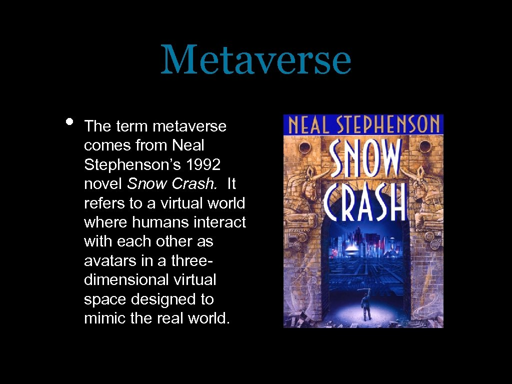 Metaverse • The term metaverse comes from Neal Stephenson's 1992 novel Snow Crash. It