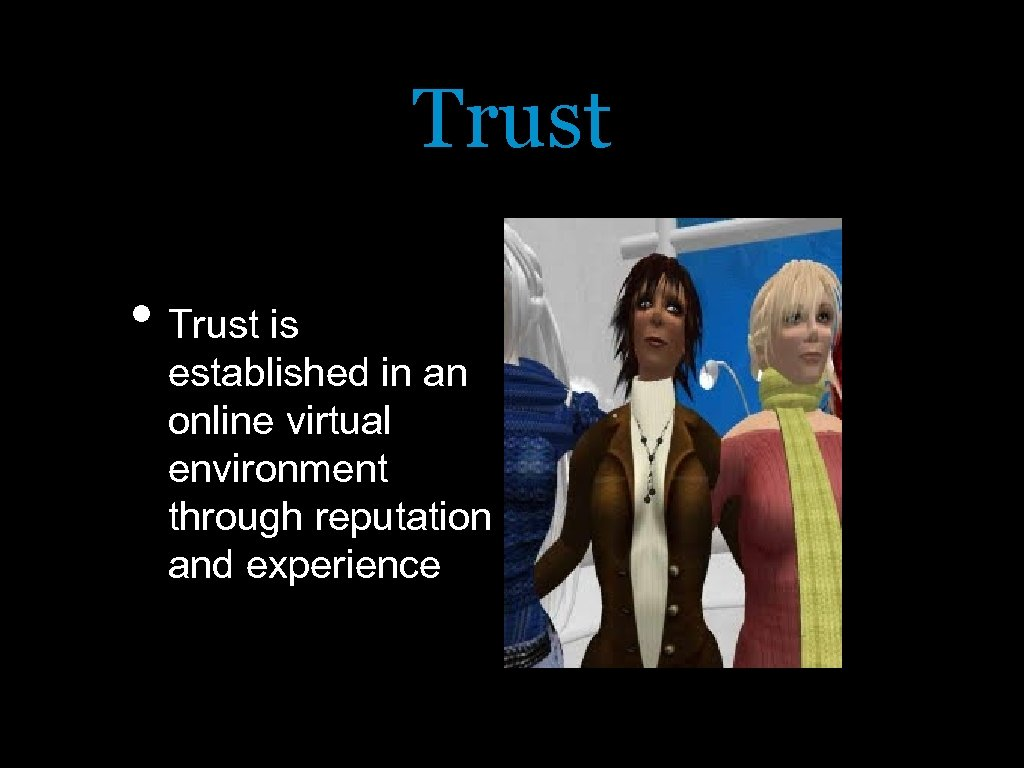 Trust • Trust is established in an online virtual environment through reputation and experience